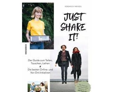 [Rezension] Just share it! Der Guide zum Teilen, Tauschen, Leihen. Die besten Online- und Vor-Ort-Initiativen