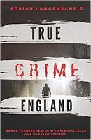 Rezension: TRUE CRIME ENGLAND - Adrian Langenscheid