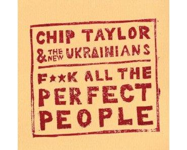 Chip Taylor & The New Ukrainians - F**k All The Perfect People (Train Wreck)