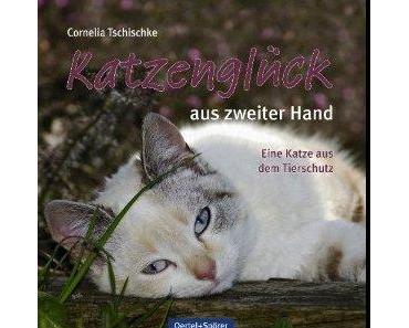 Cornelia Tschischke: Katzenglück aus zweiter Hand – Eine Katze aus dem Tierschutz