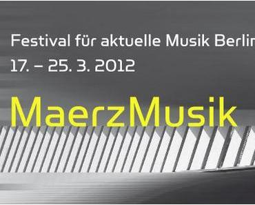 MaerzMusik 2012 in Berlin
