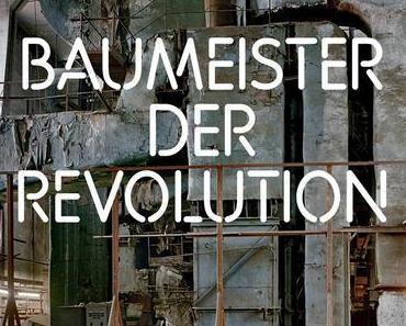 Baumeister der Revolution