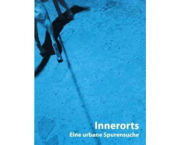 Berlin: Innerorts  – eine urbane Spurensuche