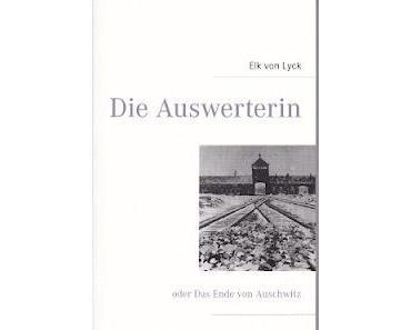 Grenzgänger Elk von Lyck: Die Auswerterin oder Das Ende von Auschwitz