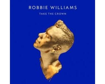 "Robbie Williams neues Solo-Album ""Take The Crown"""