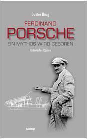 Ferdinand Porsche – ein Mythos wird geboren