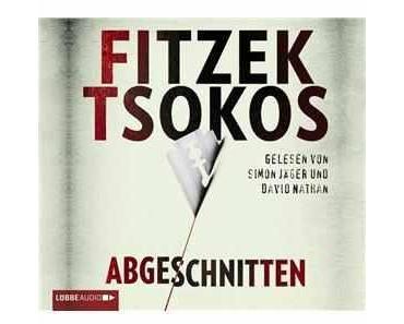Gehört: Abgeschnitten von S. Fitzek und M. Tsokos