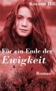 """""""Für ein Ende der Ewigkeit - Lilith-Saga Teil 1"""" von Roxann Hill"""