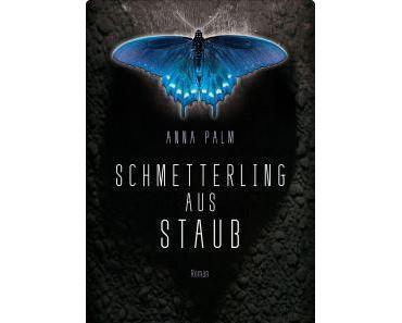 [Rezension] Schmetterling aus Staub von Anna Palm