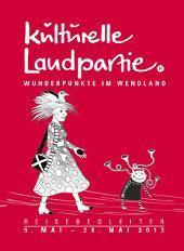 Kulturelle Landpartie im Wendland 2013, noch drei Tage, bis Pfingstmontag
