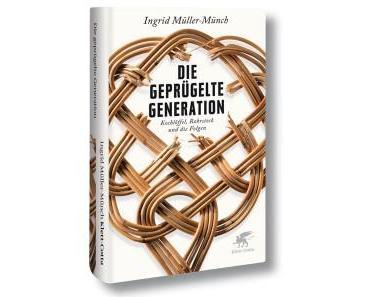 Ingrid Müller-Münch – Die geprügelte Generation