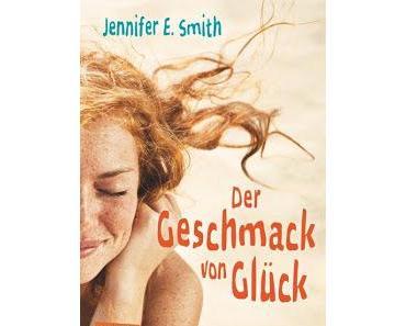 Jennifer E. Smith: Der Geschmack von Glück
