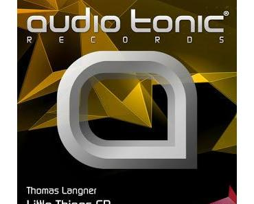 Release Empfehlung: Thomas Langner hits again, Little Things EP - Audio Tonic Records