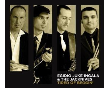 Egidio Juke Ingala & The Jacknives - Tired of Beggin'