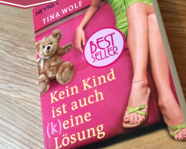 [Rezension] Kein Kind ist auch (k)eine Lösung von Tina Wolf