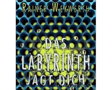 Rainer Wekwerth: Das Labyrinth jagt dich