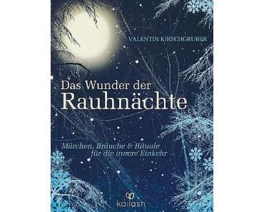 [Rezension] Das Wunder der Rauhnächte: Märchen, Bräuche und Rituale für die innere Einkehr von Valentin Kirschgruber