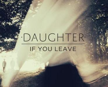 Die ultimativen Wavebuzz Top-15-Alben: #4 Daughter – If You Leave