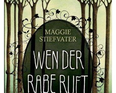 {Rezension} Wen der Rabe ruft von Maggie Stiefvater