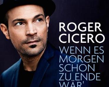 Single-VÖ: Roger Cicero – Wenn es morgen schon zu Ende wär'