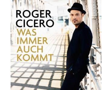"""Roger Cicero überzeugt wieder """"Mit was immer auch kommt"""""""
