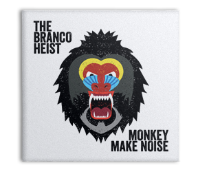The Branco Heist – Monkey Make Noise