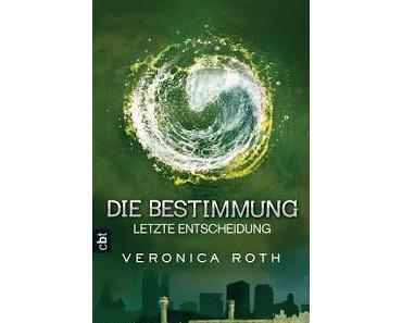 [Rezension] Die Bestimmung- Letzte Entscheidung von Veronica Roth