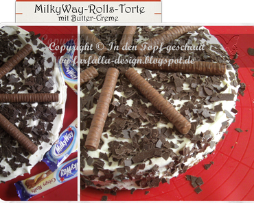 In den Topf geschaut * ButterCreme - MilkyWay-Rolls-Torte