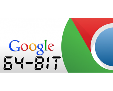 Google Chrome goes 64 Bit