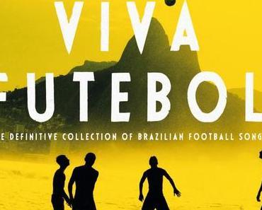 Viva Futebol – The Definitive Collection Of Brazilian Football Songs – #WM2014