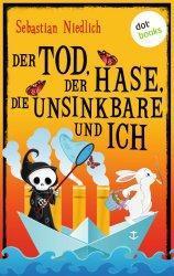 """Sebastian Niedlich """"Der Tod, der Hase, die Unsinkbare und ich"""""""