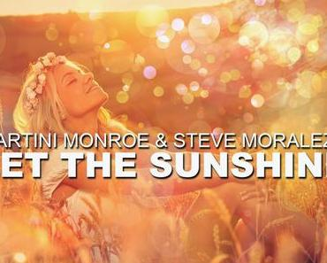 Martini Monroe & Steve Moralezz - Let The Sunshine
