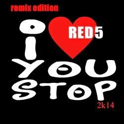 Red 5 - I Love You Stop 2k14