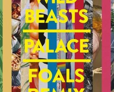 Song des Tages: Wild Beasts – Palace (Foals Remix)