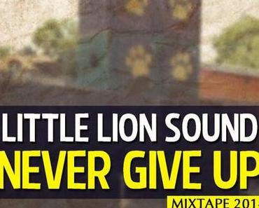 Little Lion Sound | Never Give Up | Part 1 |Mixtape 2014 | free download