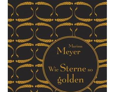 [Rezension] Wie Sterne so golden von Marissa Meyer (The Lunar Chronicles, #3)