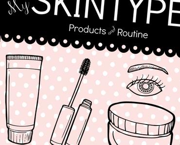 My SKINTYPE, Products & Routine – Ein Steckbrief für euren Blog!