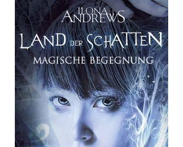 Lesetipp zum Wochenende: Land der Schatten - Magische Begegnung - Ilona Andrews (LYX)