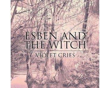 "Esben & The Witch ""Violet Cries"""