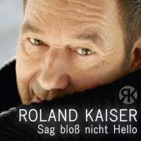 Roland Kaiser - Sag Bloss Nicht Hello