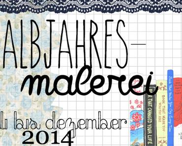 |Halbjahresmalerei| Juli bis Dezember 2014  ~ Part 2