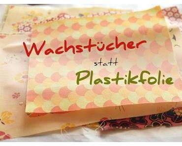 Wachstuch statt Plastikfolie selber machen