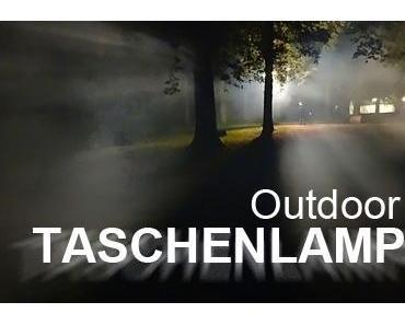 Die besten Outdoor Taschenlampen im Test wir zeigen unsere Lieblinge