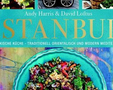 Kochbuch-Rezension: Istanbul – Türkische Küche I Andy Harris, David Loftus