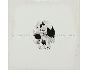 Vorgeschmack: Two Gallants – We Are Undone (ATO Records 2015)