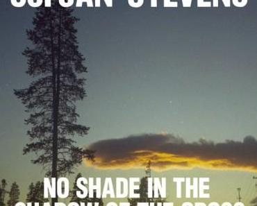 "Musiknews: Sufjan Stevens – ""No Shade In The Shadow Of The Cross"" vom neuen Album ""Carrie And Lowell"""