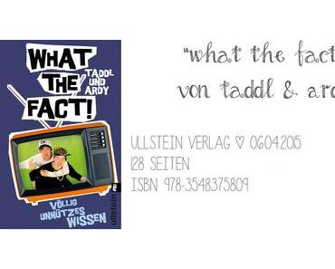"Rezension zu: ""What the Fact!"" von Taddl und Ardy"