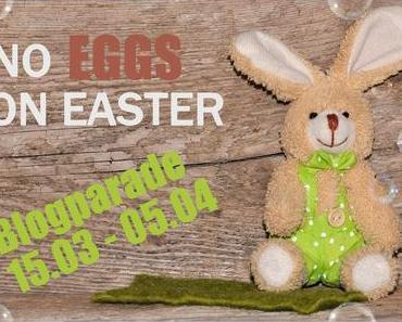 "+++++ BLOGPARADE ""No Eggs on Easter"" +++++ Zeig uns dein liebstes Osterrezept!"