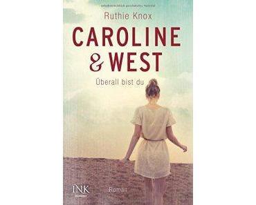Knox, Ruthie: Caroline & West – Überall bist du
