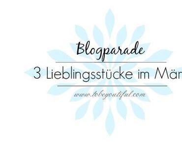 3 Lieblingsstücke im März {Blogparade}